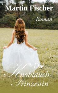Vorläufige Titel und Cover: Die Knoblauchprinzessin (Liebesroman), erscheint im Herbst 2016
